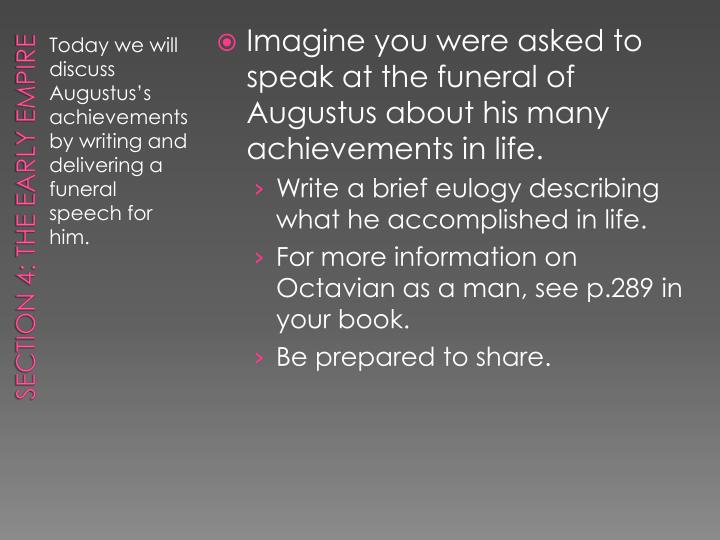 Imagine you were asked to speak at the funeral of Augustus about his many achievements in life.