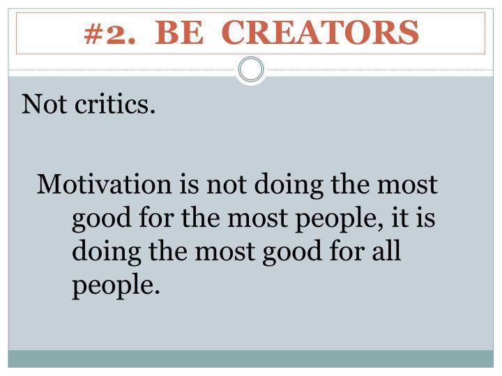 #2.  BE  CREATORS