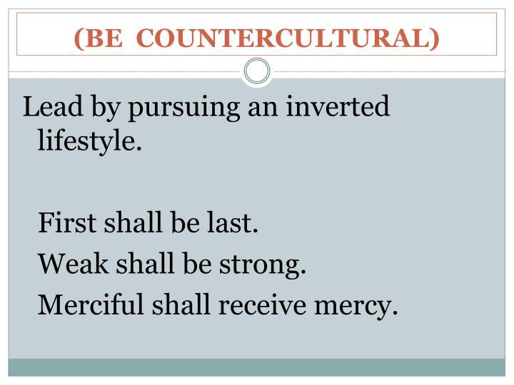 (BE  COUNTERCULTURAL)