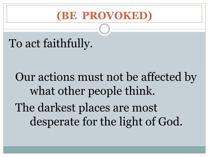 (BE  PROVOKED)
