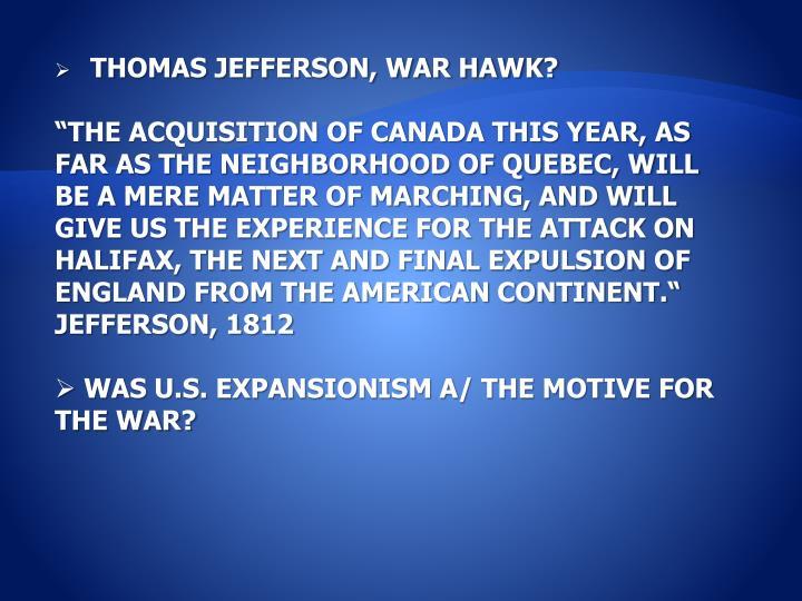 THOMAS JEFFERSON, WAR HAWK?