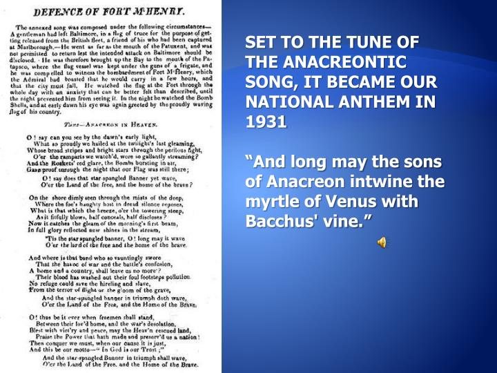 SET TO THE TUNE OF THE ANACREONTIC SONG, IT BECAME OUR NATIONAL ANTHEM IN 1931