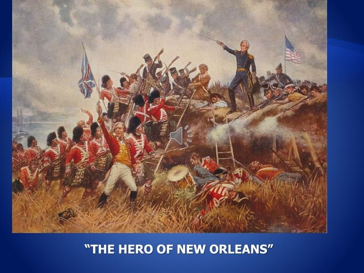 """THE HERO OF NEW ORLEANS"""
