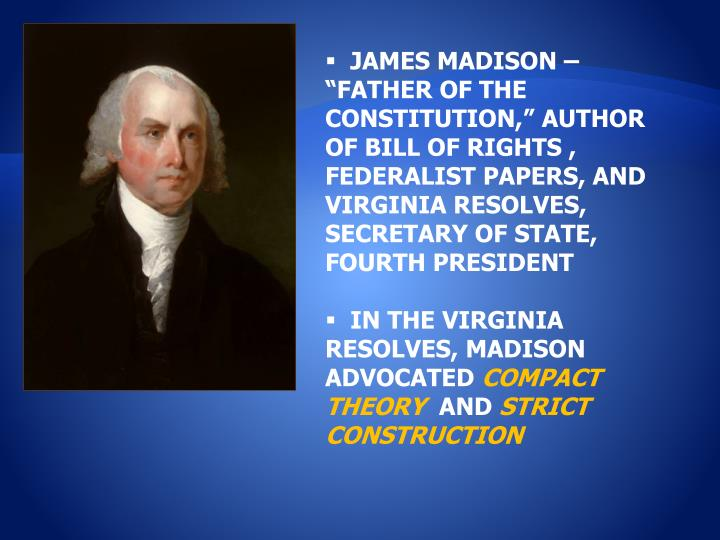 "JAMES MADISON – ""FATHER OF THE CONSTITUTION,"" AUTHOR OF BILL OF RIGHTS , FEDERALIST PAPERS, AND VIRGINIA RESOLVES, SECRETARY OF STATE, FOURTH PRESIDENT"