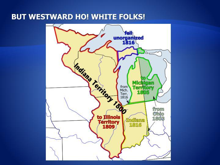 BUT WESTWARD HO! WHITE FOLKS!