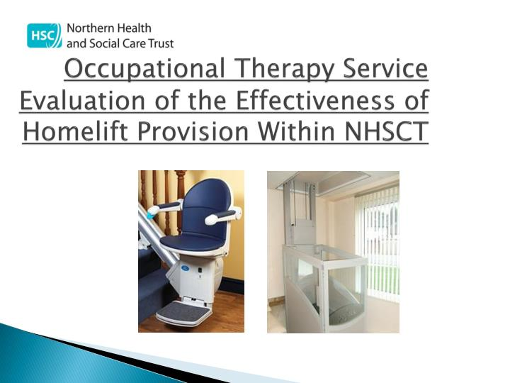 Occupational therapy service e valuation of the effectiveness of homelift provision w ithin nhsct