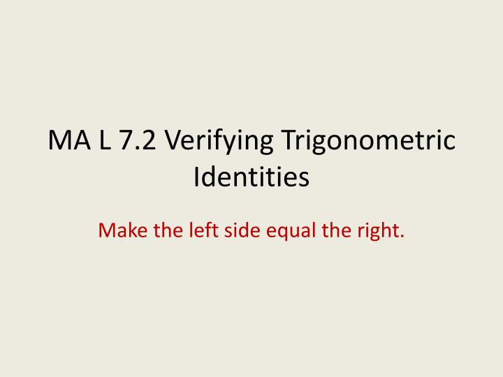 Ma l 7 2 verifying trigonometric identities