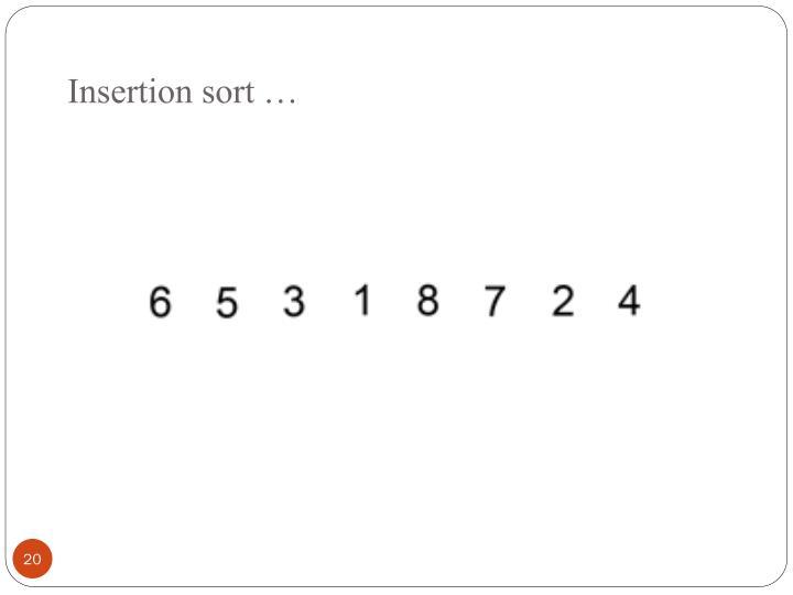 Insertion sort …