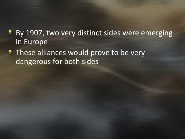 By 1907, two very distinct sides were emerging in Europe