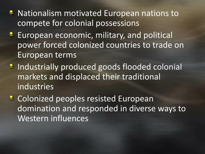 Nationalism motivated European nations to compete for colonial
