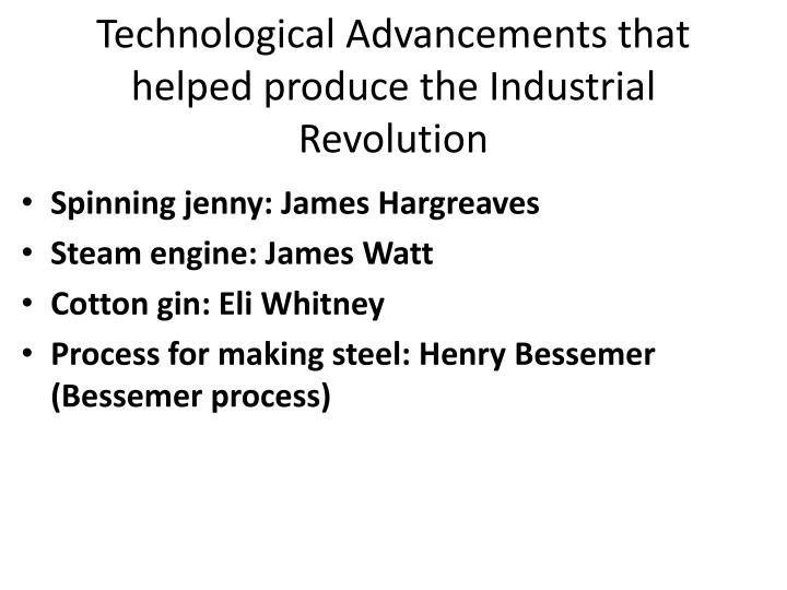 Technological Advancements that helped produce the Industrial Revolution