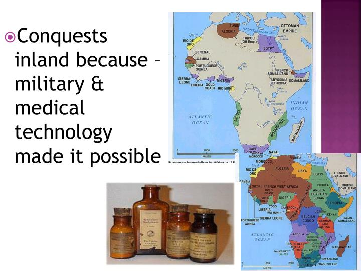 Conquests inland because – military & medical  technology made it possible