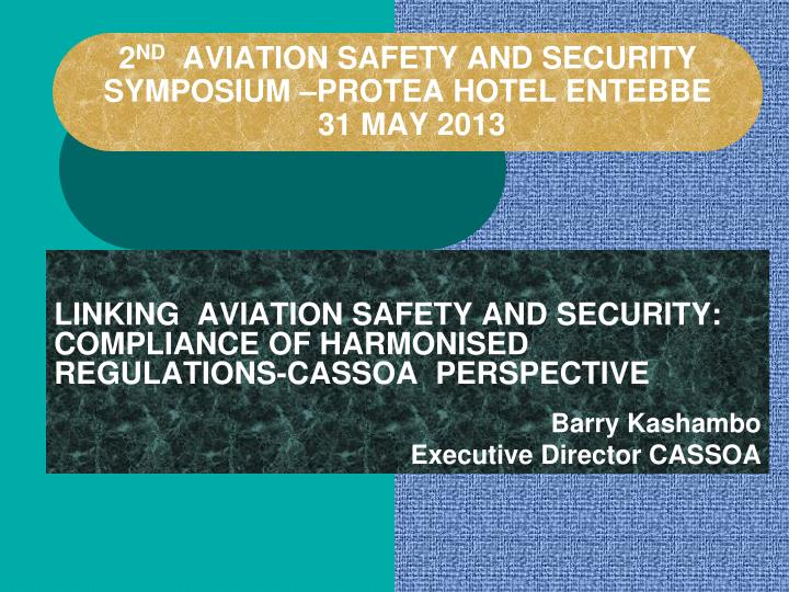 2 nd aviation safety and security symposium protea hotel entebbe 31 may 2013
