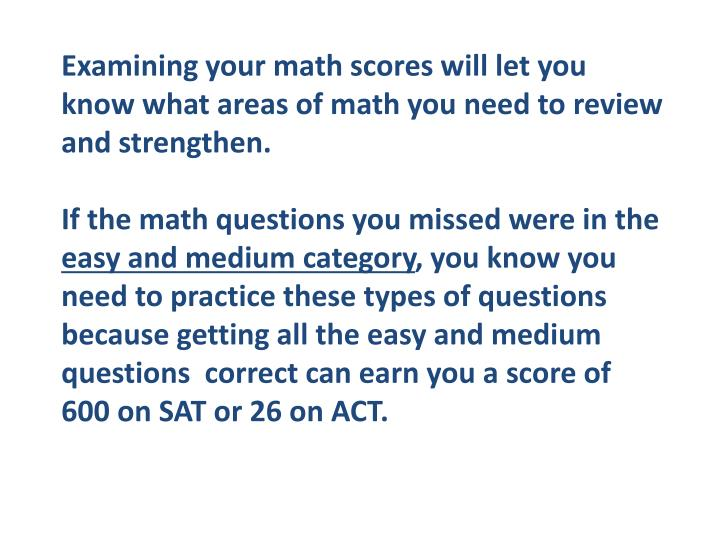 Examining your math scores will let you know what areas of math you need to review and strengthen.