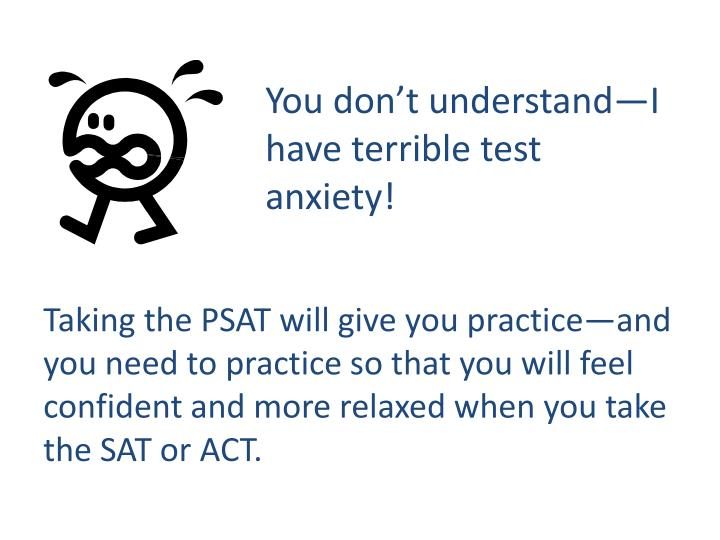You don't understand—I have terrible test anxiety!