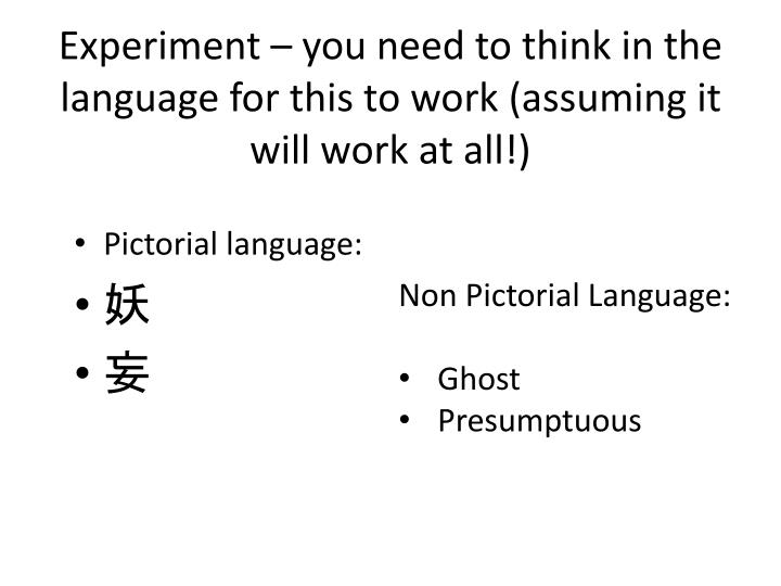 Experiment – you need to think in the language for this to work (assuming it will work at all!)