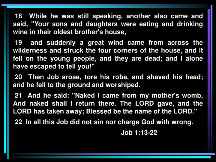 "18  While he was still speaking, another also came and said, ""Your sons and daughters were eating and drinking wine in their oldest brother's house,"