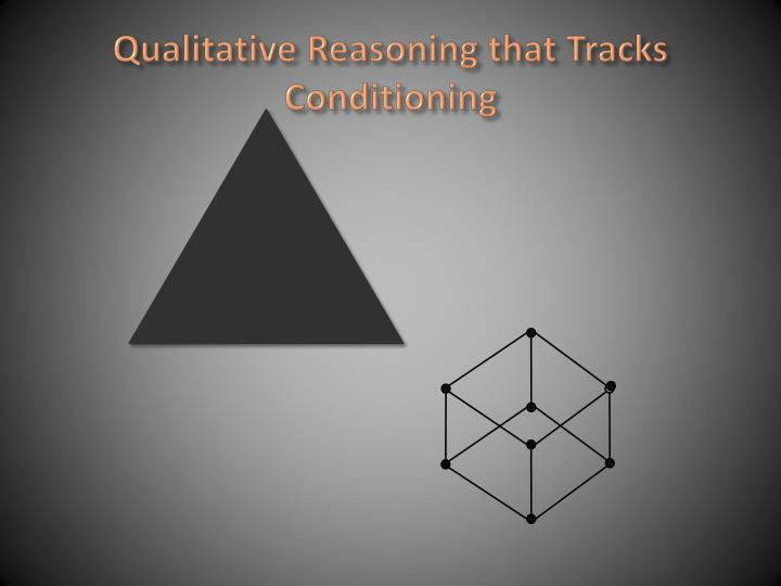 Qualitative reasoning that tracks conditioning