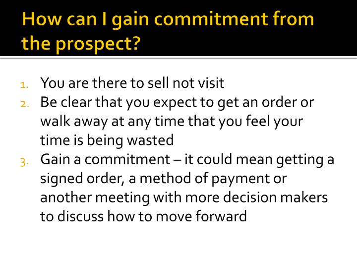 How can I gain commitment from the prospect?