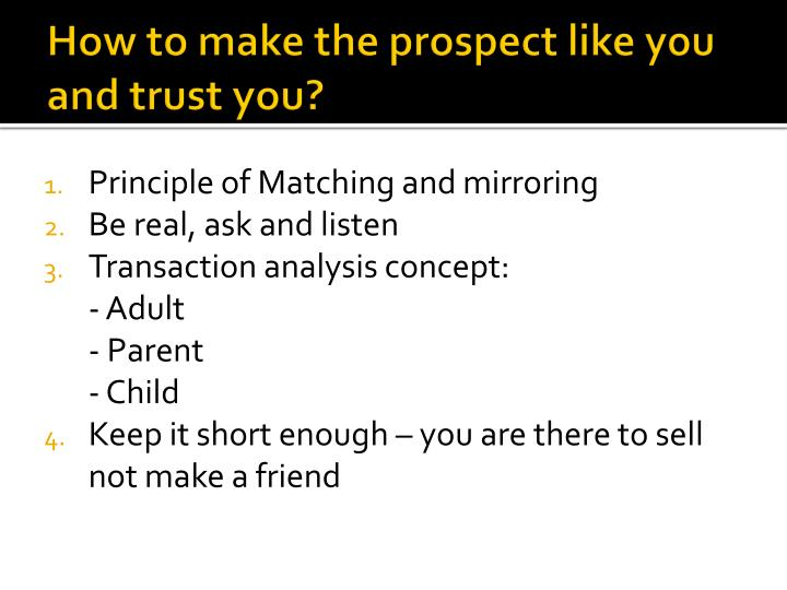 How to make the prospect like you and trust you?