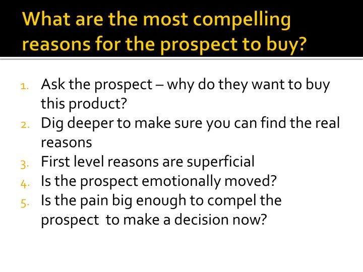 What are the most compelling reasons for the prospect to buy?