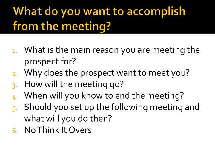 What do you want to accomplish from the meeting?