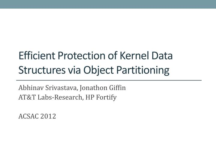 Efficient protection of kernel data structures via object partitioning
