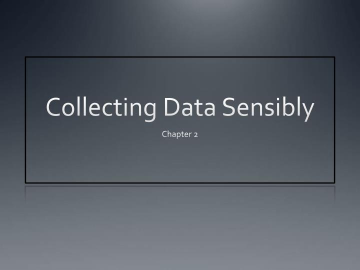 Collecting data sensibly