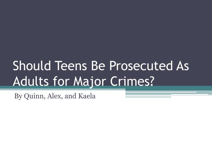 minors tried as adults essay In a well-developed essay, defend, refute, or qualify the argument that juveniles should  decisions must be made about whether a minor should be tried as an adult.