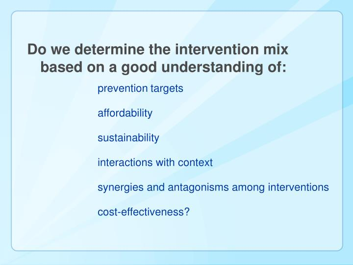 Do we determine the intervention mix based on a good understanding of:
