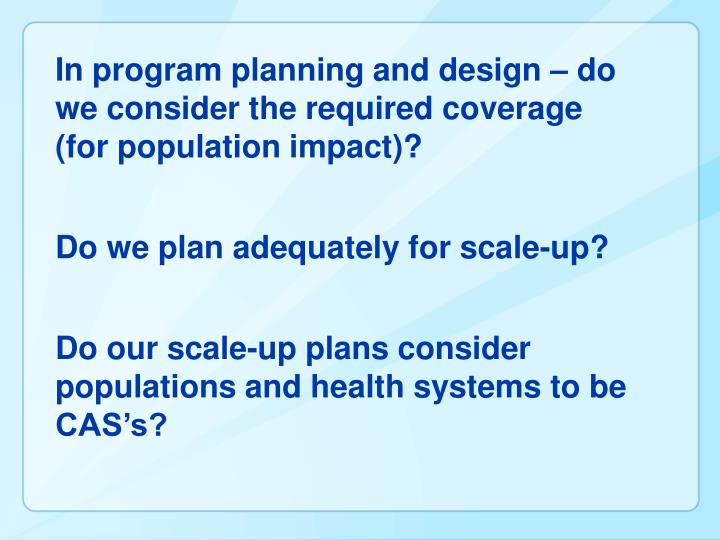 In program planning and design – do we consider the required coverage (for population impact)?