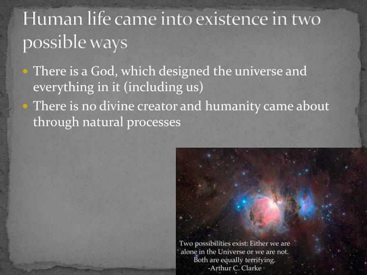 Human life came into existence in two possible ways