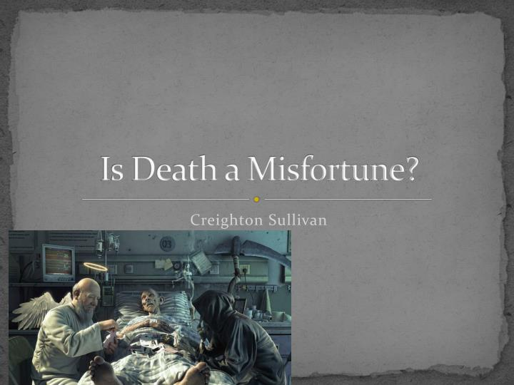 Is death a misfortune