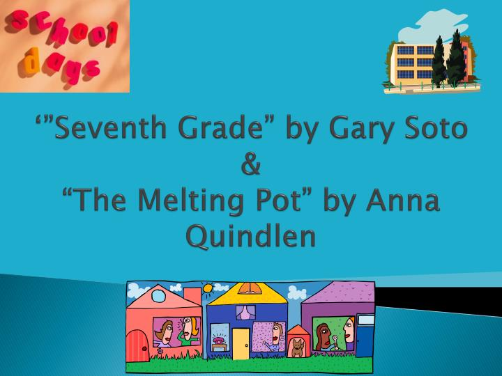 seventh grade by gary soto the melting pot by anna quindlen n jpg dissertation philosophie pourquoi