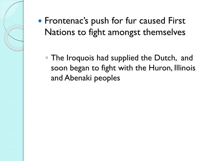 Frontenac's push for fur caused First Nations to fight amongst themselves