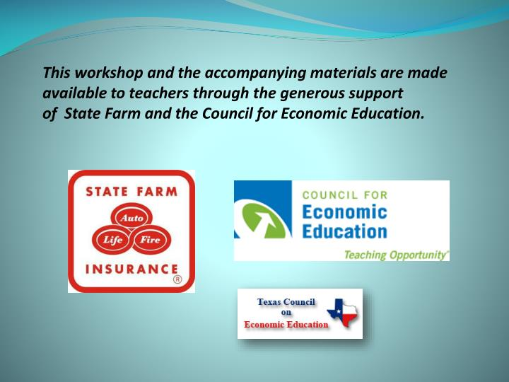 This workshop and the accompanying materials are made available to teachers through the generous support of  State Farm and the Council for Economic Education.
