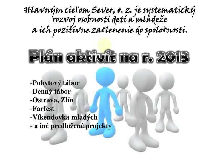 Hlavným cieľom Sever, o. z. je systematický rozvoj osobnosti detí a mládeže
