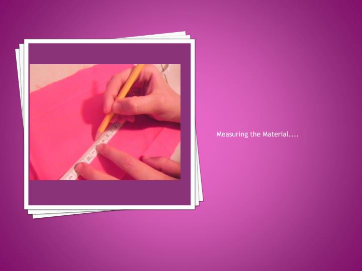 Measuring the Material....