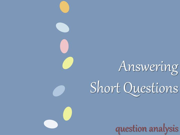 Answering short questions