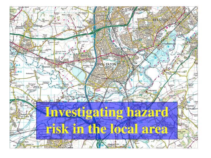 Investigating hazard risk in the local area