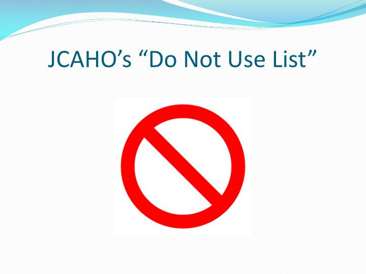 "JCAHO's ""Do Not Use List"""