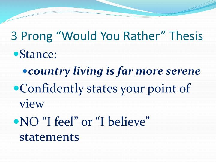 "3 Prong ""Would You Rather"" Thesis"