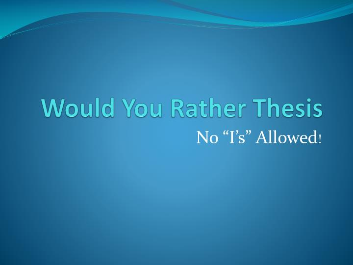 Would you rather thesis