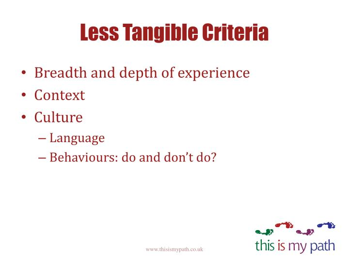 Less Tangible Criteria