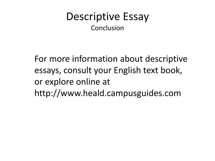 descriptive essay powerpoint Descriptive writing a description is a picture in words that helps the reader see powerpoint presentation author: erndephy last modified by: erndephy.