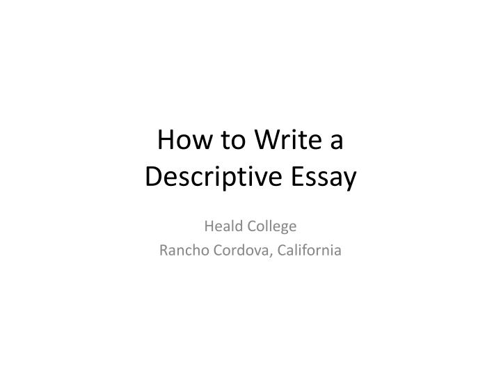 how to write a descriptive essay Learn how to write a descriptive essay professional writers share must-know essay writing tips.