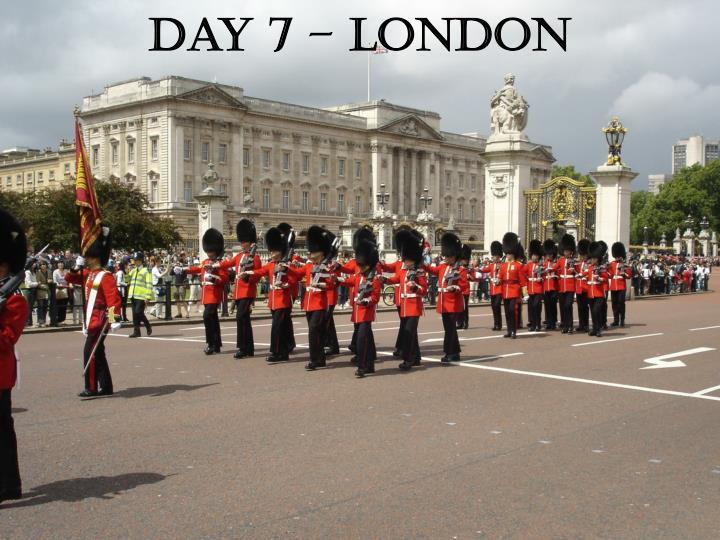 Day 7 – London