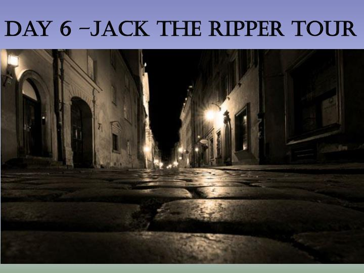 Day 6 –jack the ripper tour