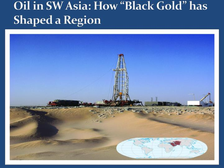 Oil in sw asia how black gold has shaped a region