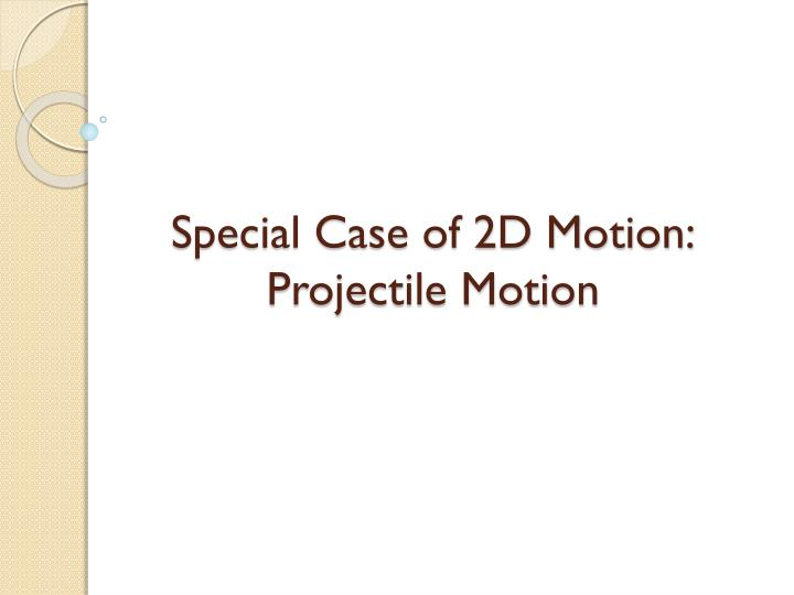 Special case of 2d motion projectile motion